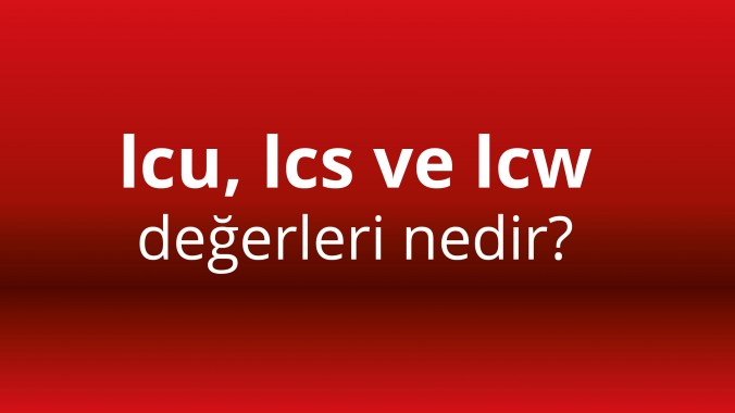 Icu, Ics ve Icw değerleri  nedir?