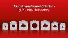 Akım transformatörlerinin gücü nasıl belirlenir?