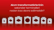 Akım transformatörlerinin sekonder terminalleri neden kısa devre edilmelidir?